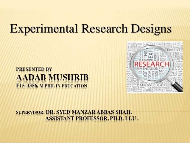 PRESENTED BY AADAB MUSHRIB F15-3356, M.PHIL IN EDUCATION SUPERVISOR: DR. SYED MANZAR ABBAS SHAH, ASSISTANT PROFESSOR, PH.D...