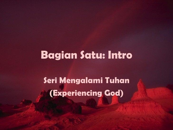 Bagian Satu: Intro Seri Mengalami Tuhan (Experiencing God)