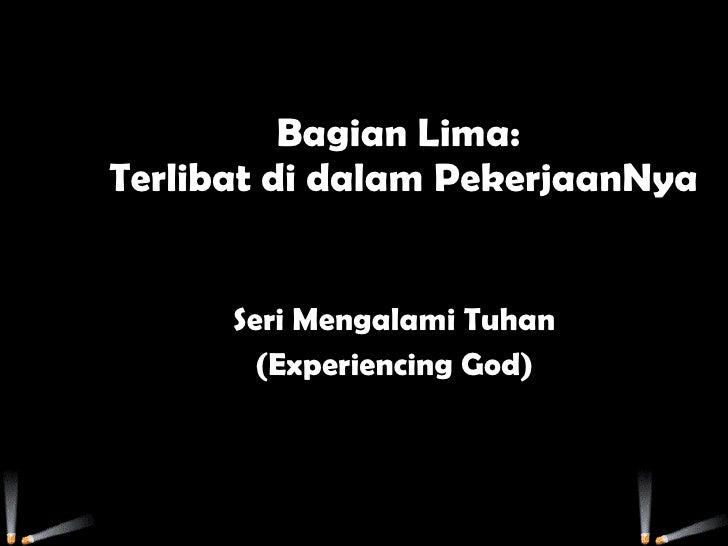 Bagian Lima:  Terlibat di dalam PekerjaanNya Seri Mengalami Tuhan (Experiencing God)