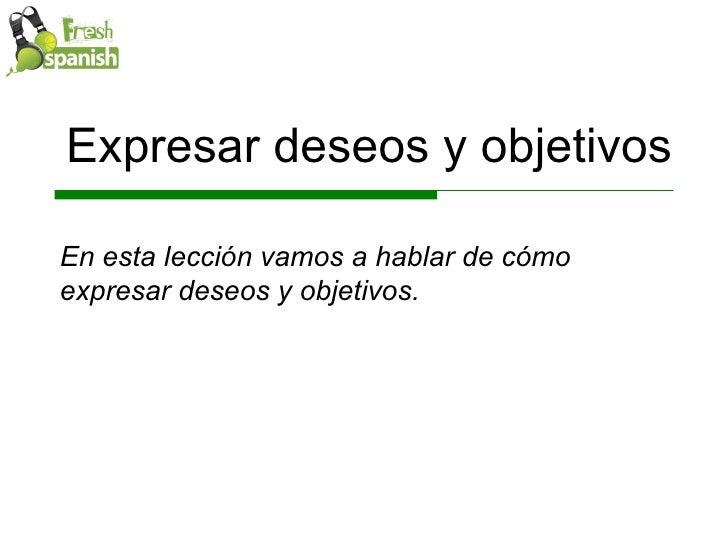 Learn Spanish with Fresh Spanish: Expresar Deseos y Objetivos I Slide 2