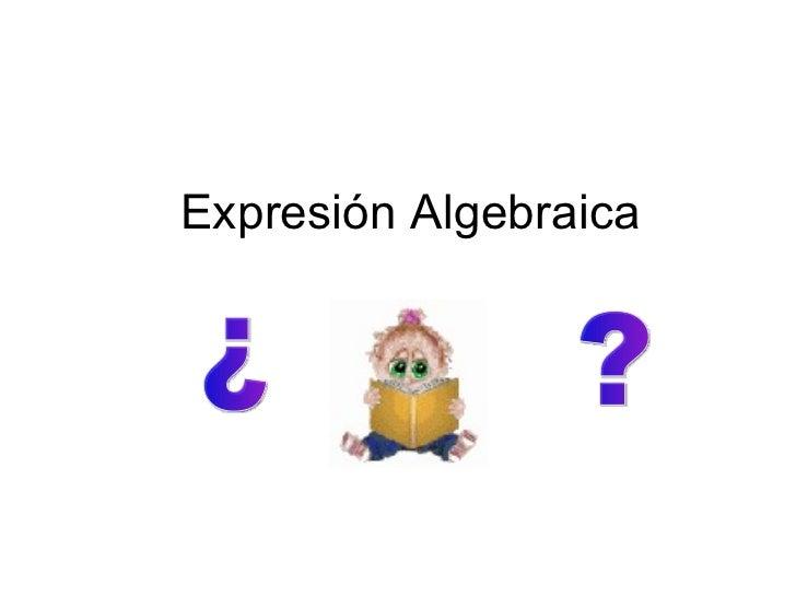 Expresión Algebraica ¿ ?