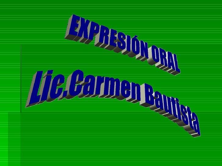 EXPRESIÓN ORAL Lic.Carmen Bautista