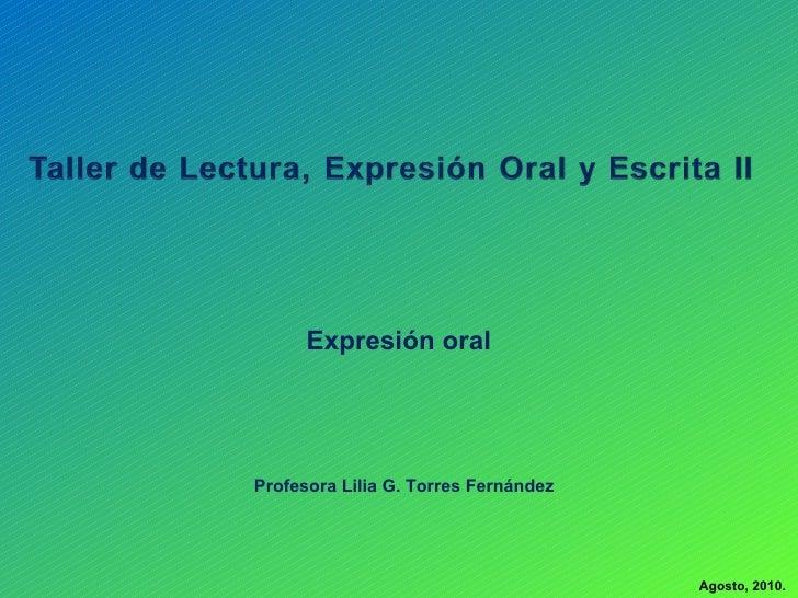Agosto, 2010. Expresión oral Profesora Lilia G. Torres Fernández