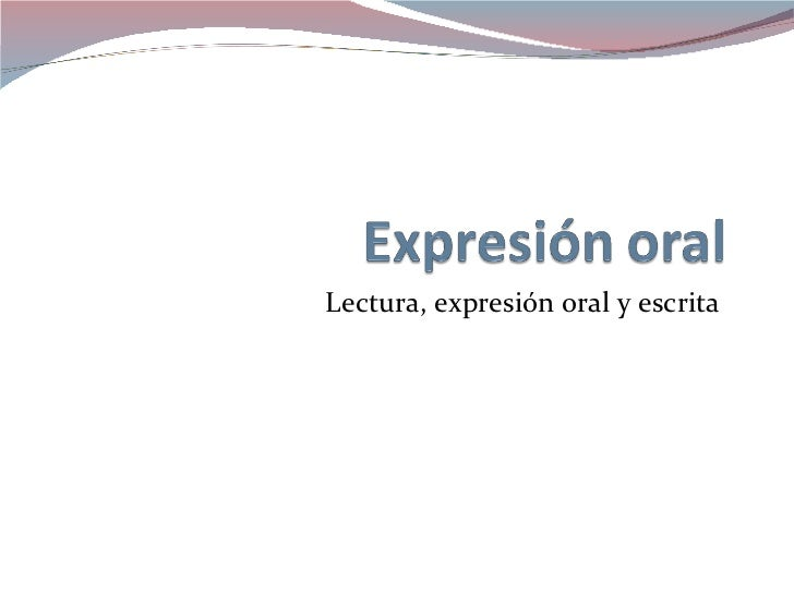 Lectura, expresión oral y escrita