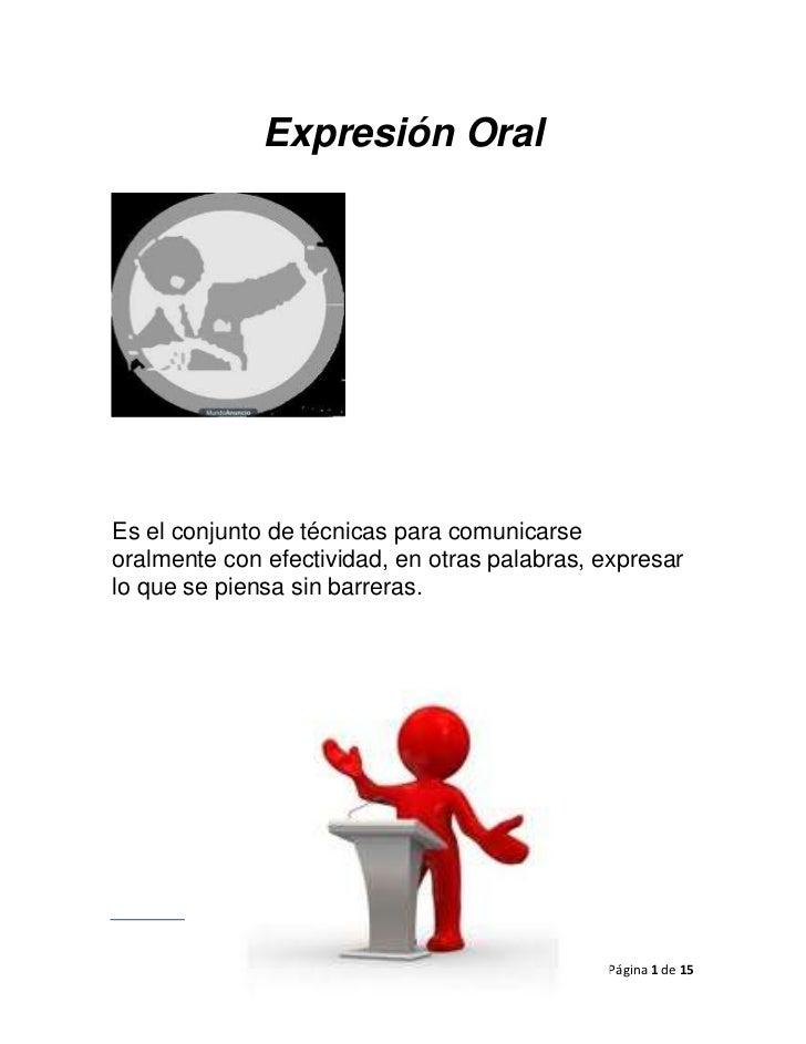 Expresión OralEs el conjunto de técnicas para comunicarseoralmente con efectividad, en otras palabras, expresarlo que se p...