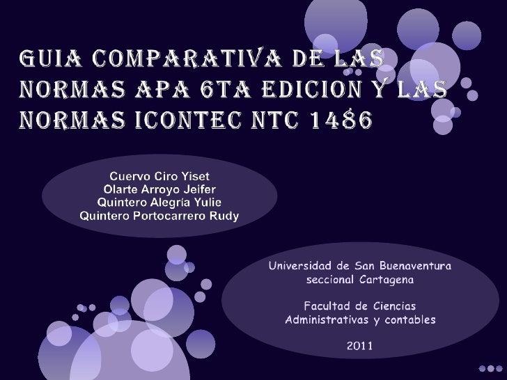 GUIA COMPARATIVA DE LAS NORMAS APA 6TA EDICION Y LAS NORMAS ICONTEC NTC 1486<br />Cuervo Ciro Yiset <br />Olarte Arroyo Je...