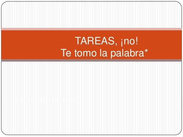 TAREAS, ¡no! Te tomo la palabra* Fernando Jiménez
