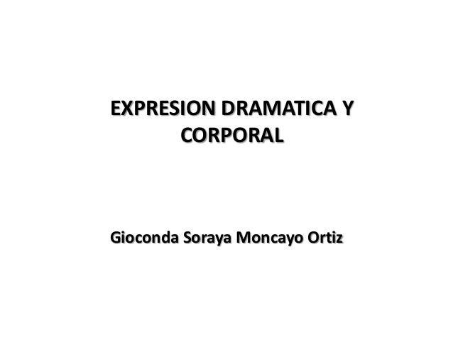 EXPRESION DRAMATICA YCORPORALGioconda Soraya Moncayo Ortiz