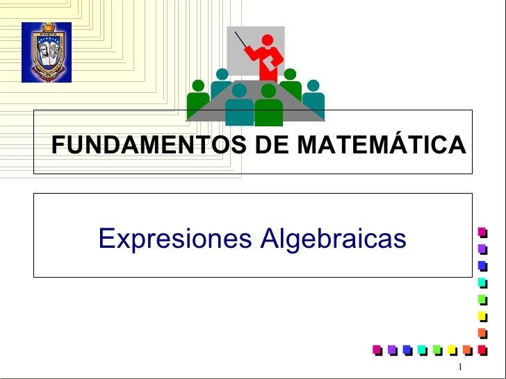 FUNDAMENTOS DE MATEMÁTICA Expresiones Algebraicas