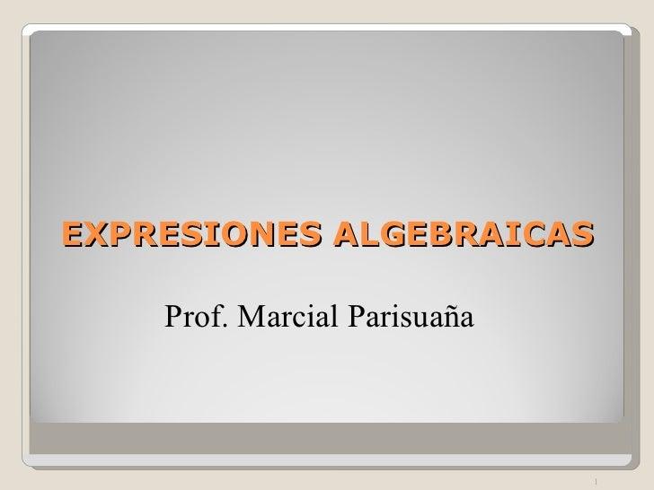 EXPRESIONES ALGEBRAICAS Prof. Marcial Parisuaña