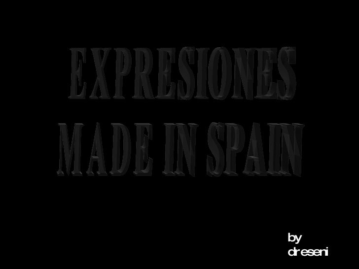 EXPRESIONES MADE IN SPAIN by  dreseni