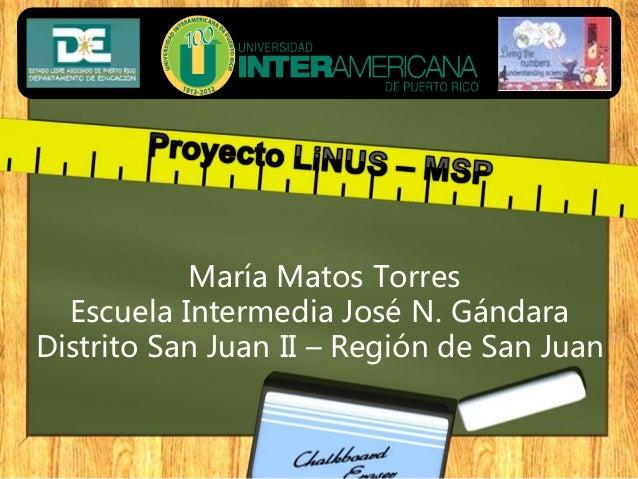María Matos Torres Escuela Intermedia José N. Gándara Distrito San Juan II – Región de San Juan