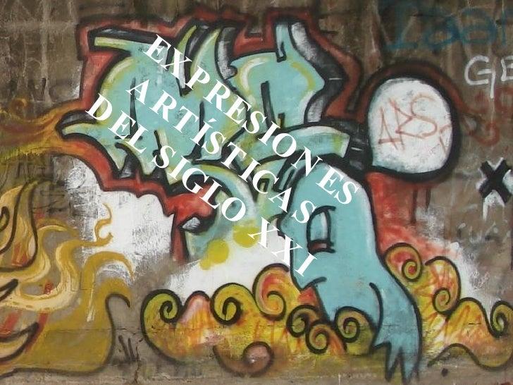 EXPRESIONES  ARTÍSTICAS  DEL SIGLO XXI