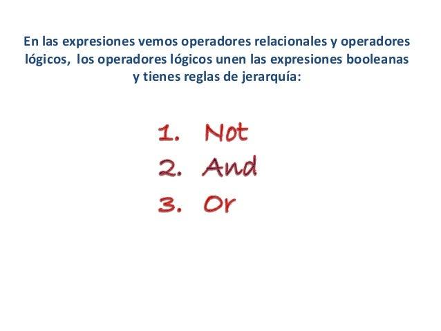 En las expresiones vemos operadores relacionales y operadores lógicos, los operadores lógicos unen las expresiones boolean...
