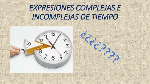 EXPRESIONES COMPLEJAS E INCOMPLEJAS DE TIEMPO