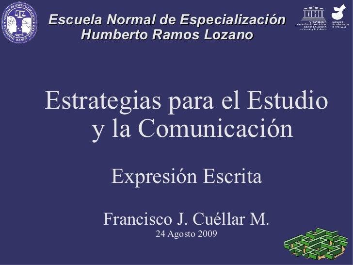 Escuela Normal de Especialización Humberto Ramos Lozano Estrategias para el Estudio y la Comunicación Expresión Escrita Fr...
