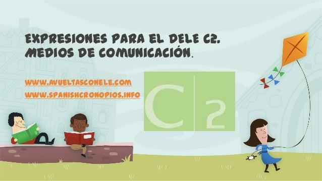 Expresiones para el DELE C2. Medios de comunicación. www.avueltasconele.com www.spanishcronopios.info