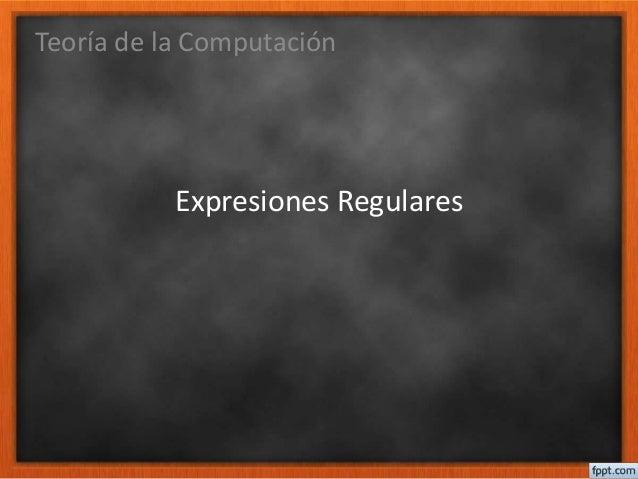 Expresiones Regulares Teoría de la Computación