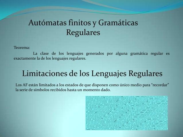 Autómatas finitos y Gramáticas                RegularesTeorema:         La clase de los lenguajes generados por alguna gra...