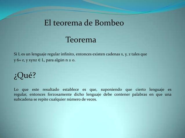 El teorema de Bombeo                              TeoremaSi L es un lenguaje regular infinito, entonces existen cadenas x, ...