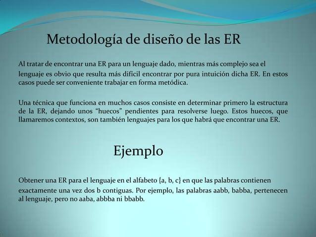Metodología de diseño de las ERAl tratar de encontrar una ER para un lenguaje dado, mientras más complejo sea ellenguaje e...