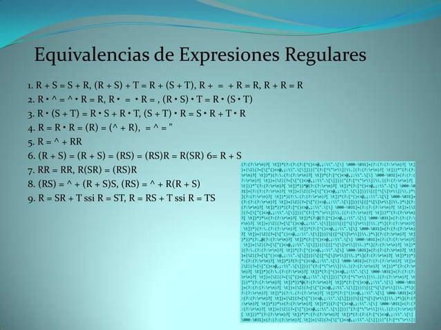 Equivalencias de Expresiones Regulares1. R + S = S + R, (R + S) + T = R + (S + T), R + = + R = R, R + R = R2. R • ^ = ^ • ...