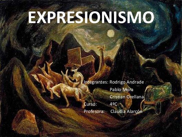 EXPRESIONISMO     Integrantes: Rodrigo Andrade                  Pablo Mora                  Cristian Orellana     Curso:  ...