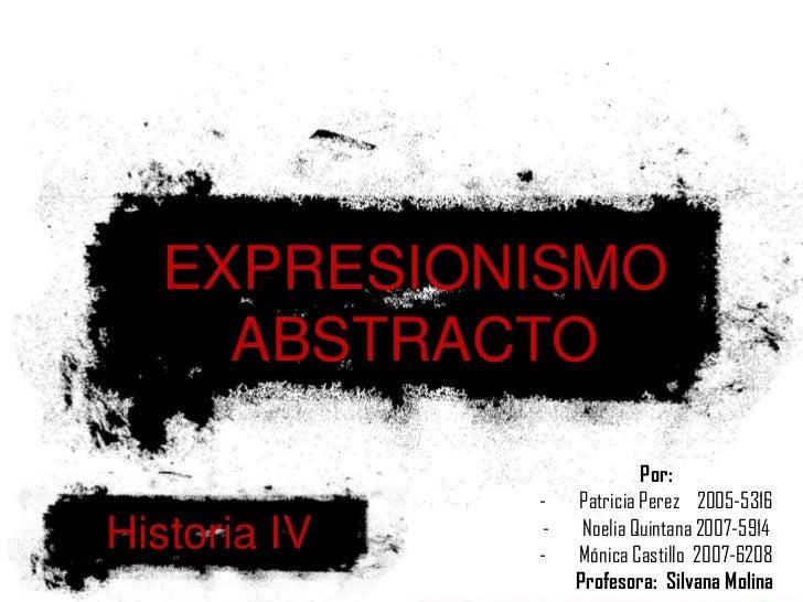 EXPRESIONISMO ABSTRACTO<br />Por:<br /><ul><li>Patricia Perez    2005-5316