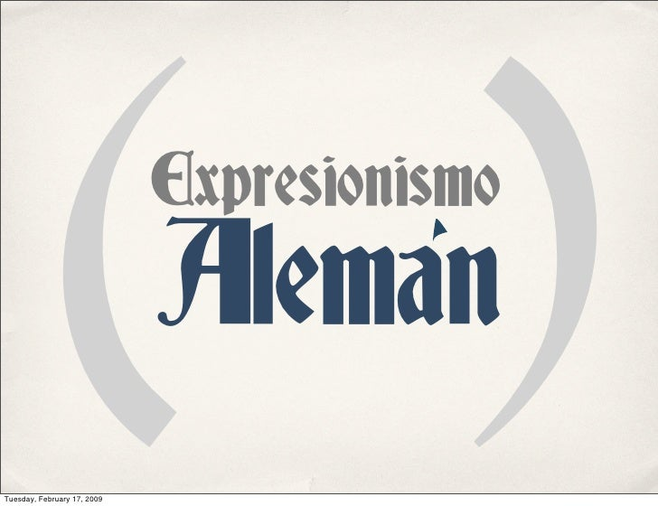 ()               Expresionismo                              Aleman Tuesday, February 17, 2009