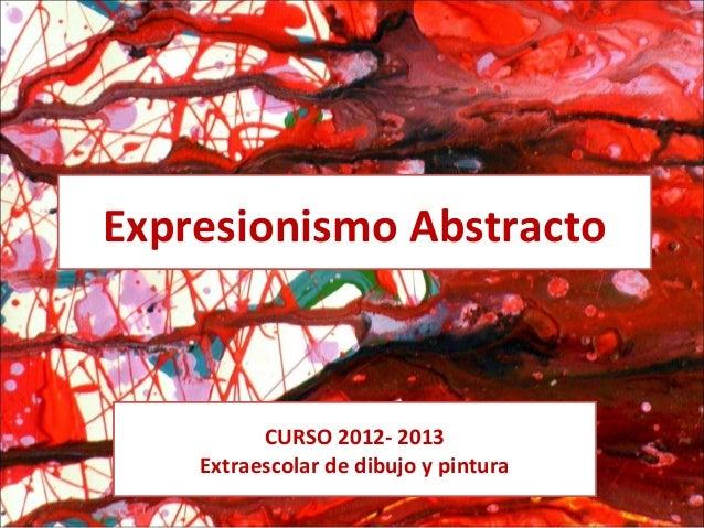 Expresionismo Abstracto          CURSO 2012- 2013    Extraescolar de dibujo y pintura