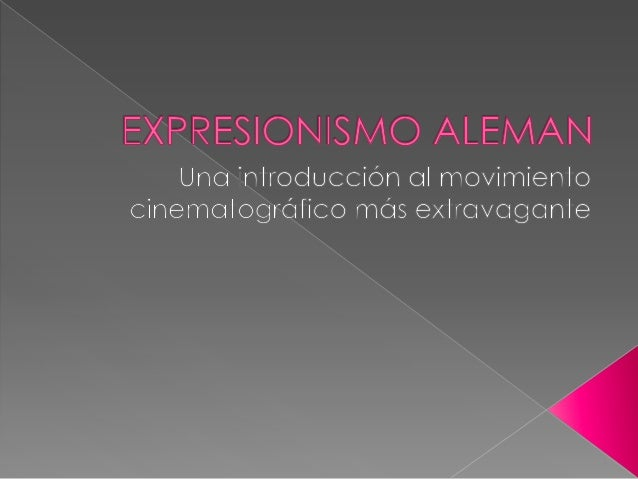    Cine expresionista alemán es el nombre    que se le da a un grupo de producciones    cinematográficas con ciertos aspe...