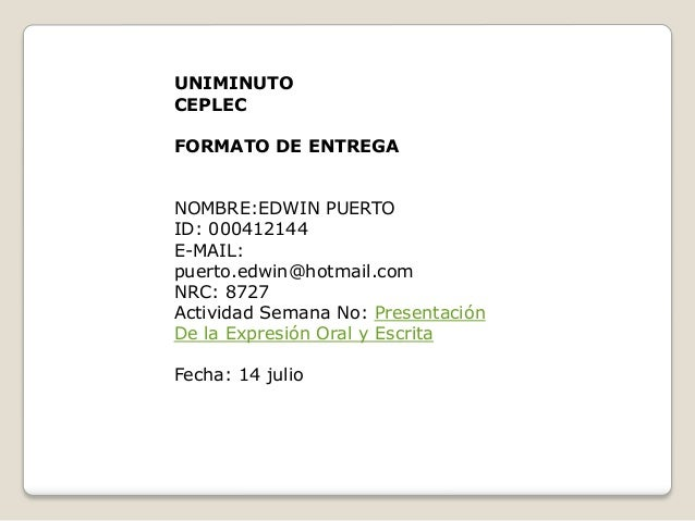 UNIMINUTO CEPLEC FORMATO DE ENTREGA NOMBRE:EDWIN PUERTO ID: 000412144 E-MAIL: puerto.edwin@hotmail.com NRC: 8727 Actividad...
