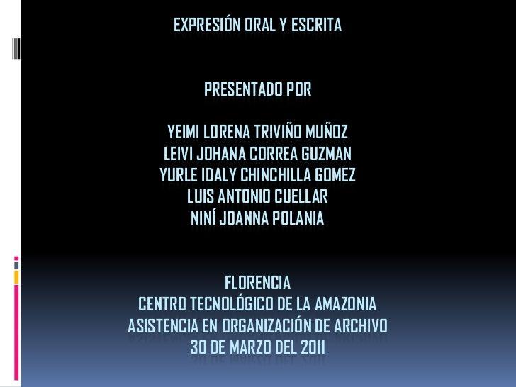 EXPRESIÓN ORAL Y ESCRITAPRESENTADO POR YEIMI LORENA TRIVIÑO MUÑOZ LEIVI JOHANA CORREA GUZMANYURLE IDALY CHINCHILLA GOMEZLU...
