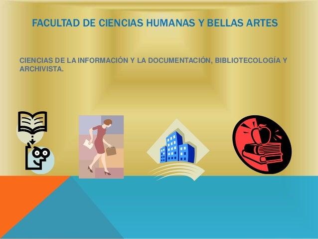 FACULTAD DE CIENCIAS HUMANAS Y BELLAS ARTESCIENCIAS DE LA INFORMACIÓN Y LA DOCUMENTACIÓN, BIBLIOTECOLOGÍA YARCHIVISTA.