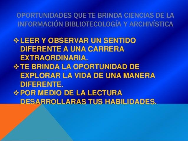 OPORTUNIDADES QUE TE BRINDA CIENCIAS DE LAINFORMACIÓN BIBLIOTECOLOGÍA Y ARCHIVÍSTICALEER Y OBSERVAR UN SENTIDO DIFERENTE ...