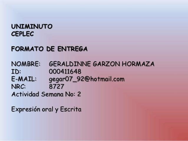 UNIMINUTO CEPLEC FORMATO DE ENTREGA NOMBRE: GERALDINNE GARZON HORMAZA ID: 000411648 E-MAIL: gegar07_92@hotmail.com NRC: 87...