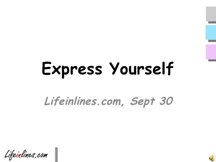 Express Yourself Lifeinlines.com, Sept 30