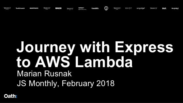Journey with Express to AWS Lambda Marian Rusnak JS Monthly, February 2018