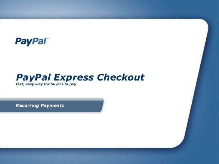 PayPal Express Checkout<br />fast, easy way for buyers to pay <br />Recurring Payments <br />