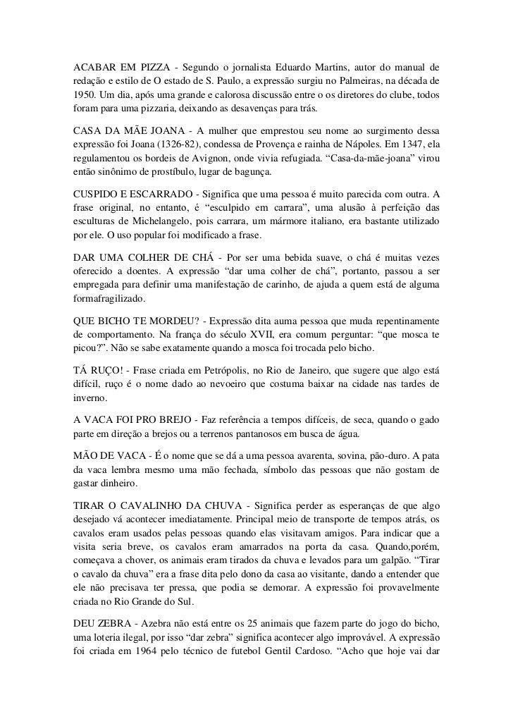 ACABAR EM PIZZA - Segundo o jornalista Eduardo Martins, autor do manual deredação e estilo de O estado de S. Paulo, a expr...