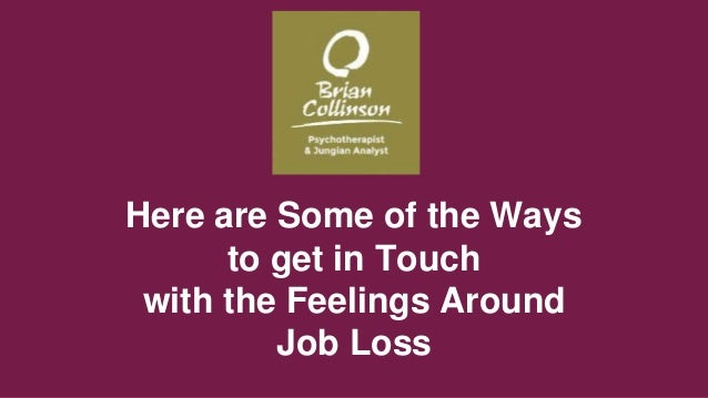 Here are Some of the Ways to get in Touch with the Feelings Around Job Loss