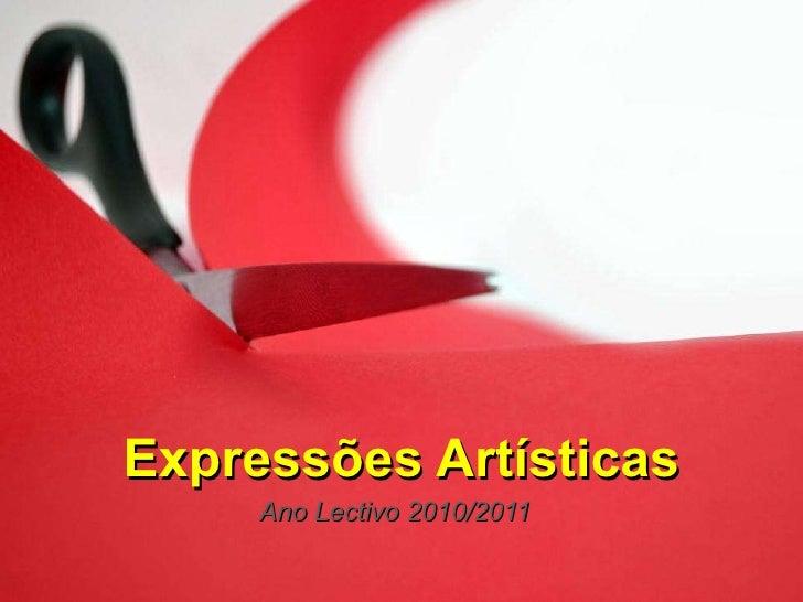 Expressões Artísticas <ul><li>Ano Lectivo 2010/2011 </li></ul>