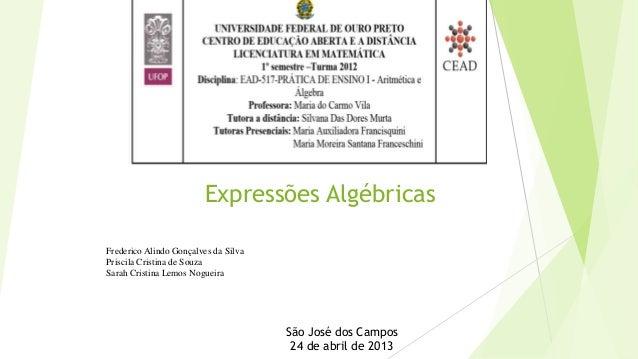 Expressões Algébricas Frederico Alindo Gonçalves da Silva Priscila Cristina de Souza Sarah Cristina Lemos Nogueira São Jos...