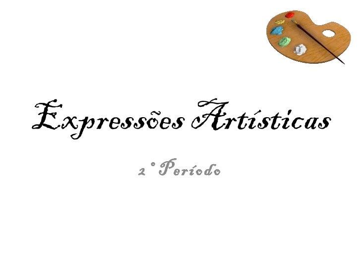 Expressões Artísticas       2º Período