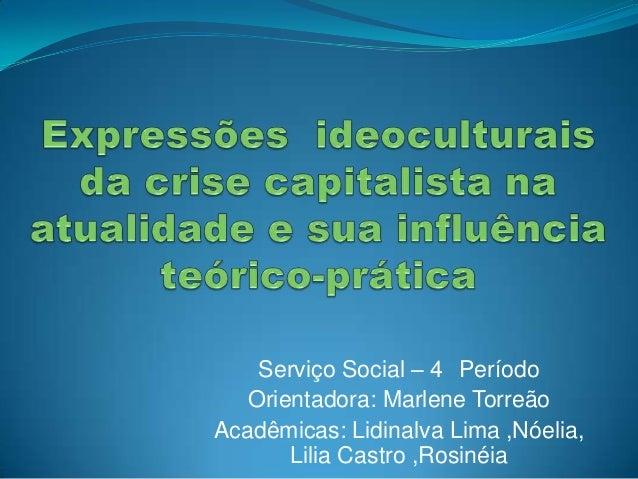 Serviço Social – 4 Período Orientadora: Marlene Torreão Acadêmicas: Lidinalva Lima ,Nóelia, Lilia Castro ,Rosinéia