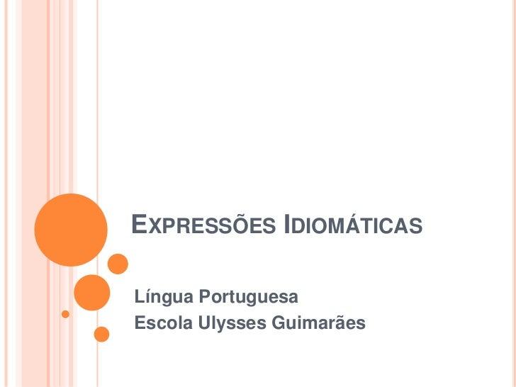 EXPRESSÕES IDIOMÁTICASLíngua PortuguesaEscola Ulysses Guimarães