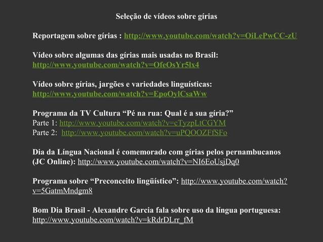 Seleção de vídeos sobre gírias Reportagem sobre gírias : http://www.youtube.com/watch?v=OiLePwCC-zU Vídeo sobre algumas da...