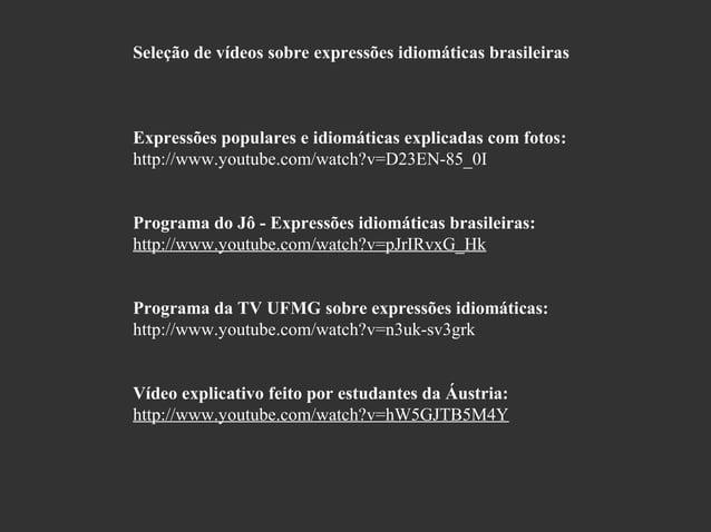 Seleção de vídeos sobre expressões idiomáticas brasileiras  Expressões populares e idiomáticas explicadas com fotos: http:...
