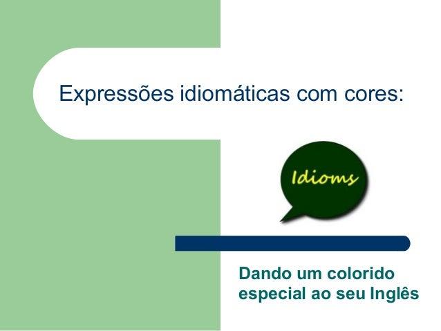 Expressões idiomáticas com cores: Dando um colorido especial ao seu Inglês