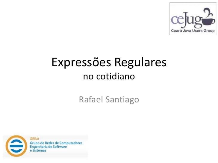 Expressões Regulares     no cotidiano    Rafael Santiago